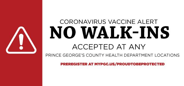 Vaccine Alert - No Walk-ins Accepted At Any Prince George's County Health Depratment  Locations