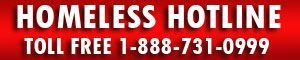 Homeless Hotline Toll Free 1-888-731-0999